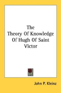 The Theory Of Knowledge Of Hugh Of Saint Victor