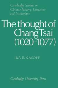 The Thought of Chang Tsai (1020-1077) (Cambridge Studies in Chinese History, Literature and Institutions)