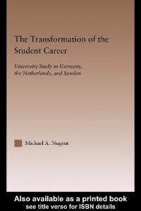 The Transformation of the Student Career: University Study in Germany, the Netherlands, and Sweden (Routledgefalmer Studies in Higher Education)