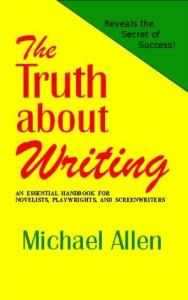 The Truth About Writing: An Essential Handbook for Novelists, Playwrights and Screenwriters