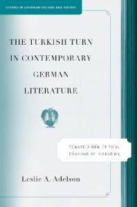 The Turkish Turn in Contemporary German Literature: Toward a New Critical Grammar of Migration (Studies in European Culture and History)
