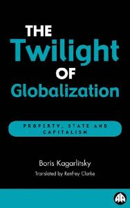 The Twilight of Globalisation: Property, State and Capitalism (Recasting Marxism)