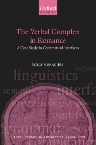 The Verbal Complex in Romance: A Case Study in Grammatical Interfaces