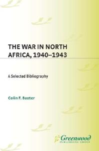 The War in North Africa, 1940-1943: A Selected Bibliography (Bibliographies of Battles and Leaders)