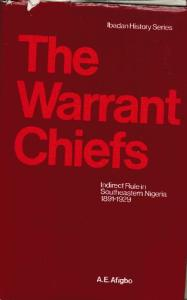 The Warrant Chiefs: indirect rule in southeastern Nigeria, 1891-1929 (Ibadan history series)