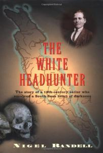 The White Headhunter: The Story of a 19-Century Sailor Who Survived a South Seas Heart of Darkness