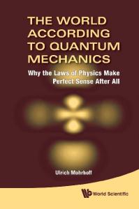 The world according to quantum mechanics : why the laws of physics make perfect sense after all