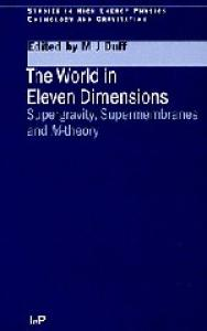 The World in Eleven Dimensions: Supergravity, supermembranes and M-theory (Series in High Energy Physics, Cosmology and Gravitation)