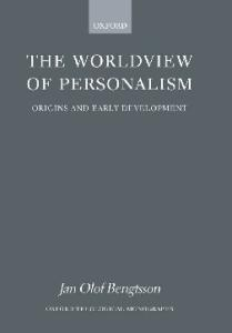 The Worldview of Personalism: Origins and Early Development (Oxford Theological Monographs)