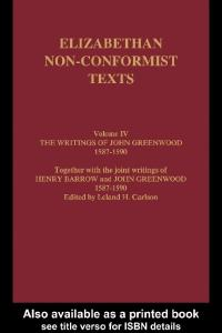 The Writings of John Greenwood 1587-1590, together with the Joint Writings of Henry Barrow and John Greenwood (Elizabethan Nonconformist Texts,)