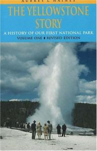 The Yellowstone Story : A History of Our First National Park : Volume 1