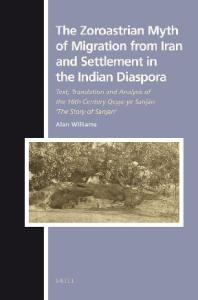 The Zoroastrian Myth of Migration from Iran and Settlement in the Indian Diaspora (Numen Book Series ; Texts and Sources in the History of Religions)