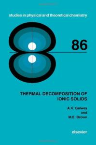 Thermal Decomposition of Ionic Solids -Chemical  Properties and Reactivities of Ionic Crystalline Phases