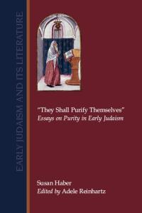 ''They Shall Purify Themselves'': Essays on Purity in Early Judaism (Early Judaism and Its Literature)