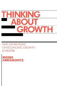 Thinking about Growth: And Other Essays on Economic Growth and Welfare (Studies in Economic History and Policy: USA in the Twentieth Century)