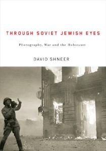 Through Soviet Jewish Eyes: Photography, War, and the Holocaust (Jewish Cultures of the World)
