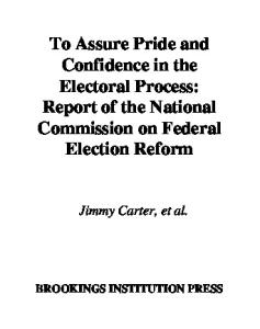 To Assure Pride and Confidence in the Electoral Process: Report of the National Commission on Federal Election Reform