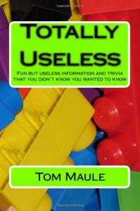 Totally Useless: Fun But Useless Information and Trivia That You Didn't Know You Wanted to Know