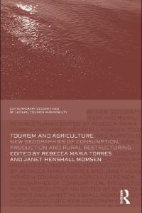 Tourism and Agriculture: New Geographies of Consumption, Production and Rural Restructuring (Contemporary Geographies of Leisure, Tourism and Mobility)