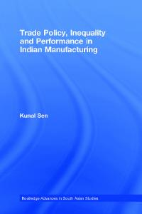 Trade Policy, Inequality and Performance in Indian Manufacturing (Routledge Advances in South Asian Studies)