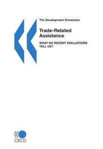Trade-Related Assistance: What Do Recent Evaluations Tell Us? (The Development Dimension)