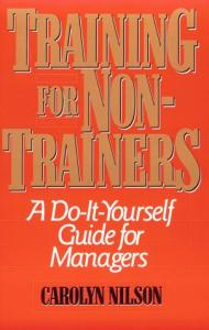 Training for Non-Trainers: A Do-It-Yourself Guide for Managers