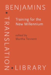 Training for the New Millenium: Pedagogies for Translation and Interpreting (Benjamins Translation Library)