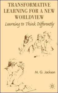 Transformative Learning for a New Worldview: Learning to Think Differently
