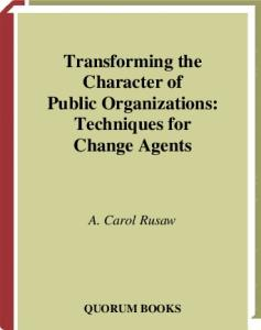 Transforming the Character of Public Organizations: Techniques for Change Agents