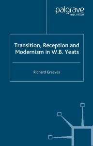 Transition, Reception And Modernism In W. B. Yeats