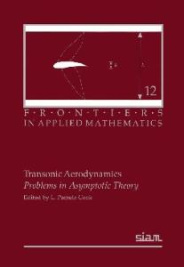 Transonic Aerodynamics: Problems in Asymptotic Theory (Frontiers in Applied Mathematics)