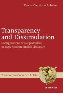 Transparency and Dissimulation: Configurations of Neoplatonism in Early Modern English Literature (Transformationen Der Antike, 16)