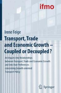 Transport, Trade and Economic Growth - Coupled or Decoupled?: An Inquiry into Relationships between Transport, Trade and Economic Growth and into User ... Policy (Mobilitatsverhalten in der Freizeit)