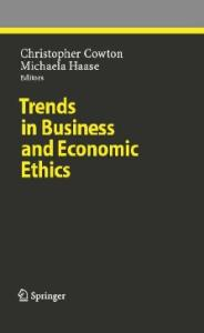 Trends in Business and Economic Ethics (Studies in Economic Ethics and Philosophy)