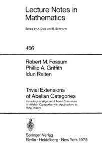 Trivial extensions of Abelian categories: Homological algebra of trivial extensions of Abelian categories with applications to ring theory (Lecture notes in mathematics ; 456)