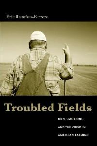 Troubled Fields: Men, Emotions, and the Crisis in American Farming