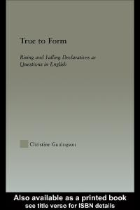 True to Form: Rising and Falling Declaratives as Questions in English (Outstanding Dissertations in Linguistics)