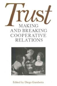 Trust: Making and Breaking Cooperative Relations