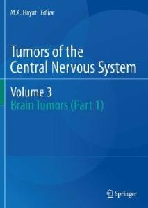 Tumors of the Central Nervous System, Volume 3: Brain Tumors (Part 1)