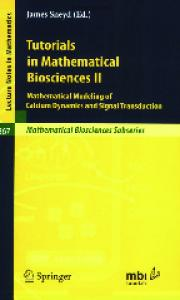 Tutorials in Mathematical Biosciences II: Mathematical Modeling of Calcium Dynamics and Signal Transduction (Lecture Notes in Mathematics   Mathematical Biosciences Subseries) (v. 2)