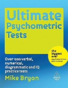 Ultimate Psychometric Tests: Over 1000 Verbal, Numerical, Diagrammatic and IQ Practice Tests