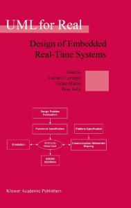 UML for Real : Design of Embedded Real-Time Systems