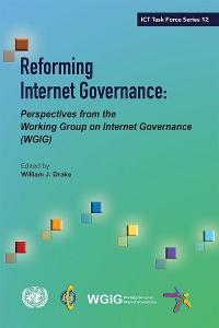 UN ICT Task Force Series 12: Reforming Internet Governance: Perspectives from the Working Group on Internet Governance (WGIG)
