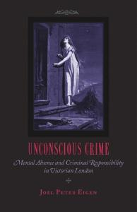 Unconscious Crime: Mental Absence and Criminal Responsibility in Victorian London