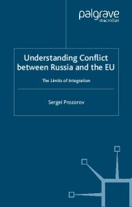 Understanding Conflict between Russia and the EU: The Limits of Integration (Rethinking Peace and Conflict Studies)