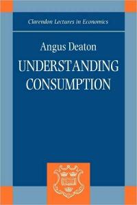 Understanding Consumption (Clarendon Lectures in Economics)
