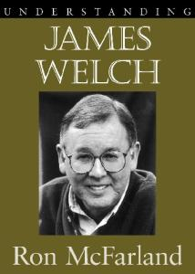 Understanding James Welch (Understanding Contemporary American Literature)