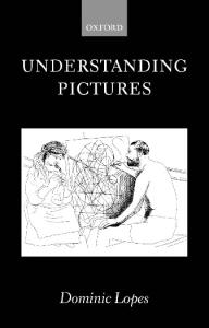 Understanding Pictures (Oxford Philosophical Monographs)