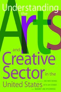 Understanding the Arts and Creative Sector in the United States (The Public Life of the Arts)