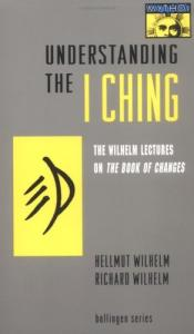 Understanding the I ching: the Wilhelm lectures on the Book of Changes